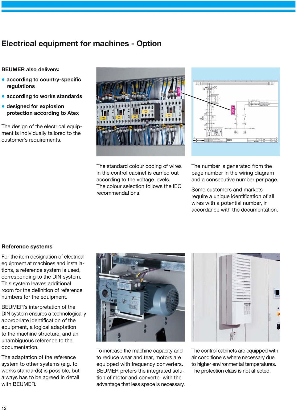 03005 03005 The standard colour coding of wires in the control cabinet is carried out according to the voltage levels. The colour selection follows the IEC recommendations.