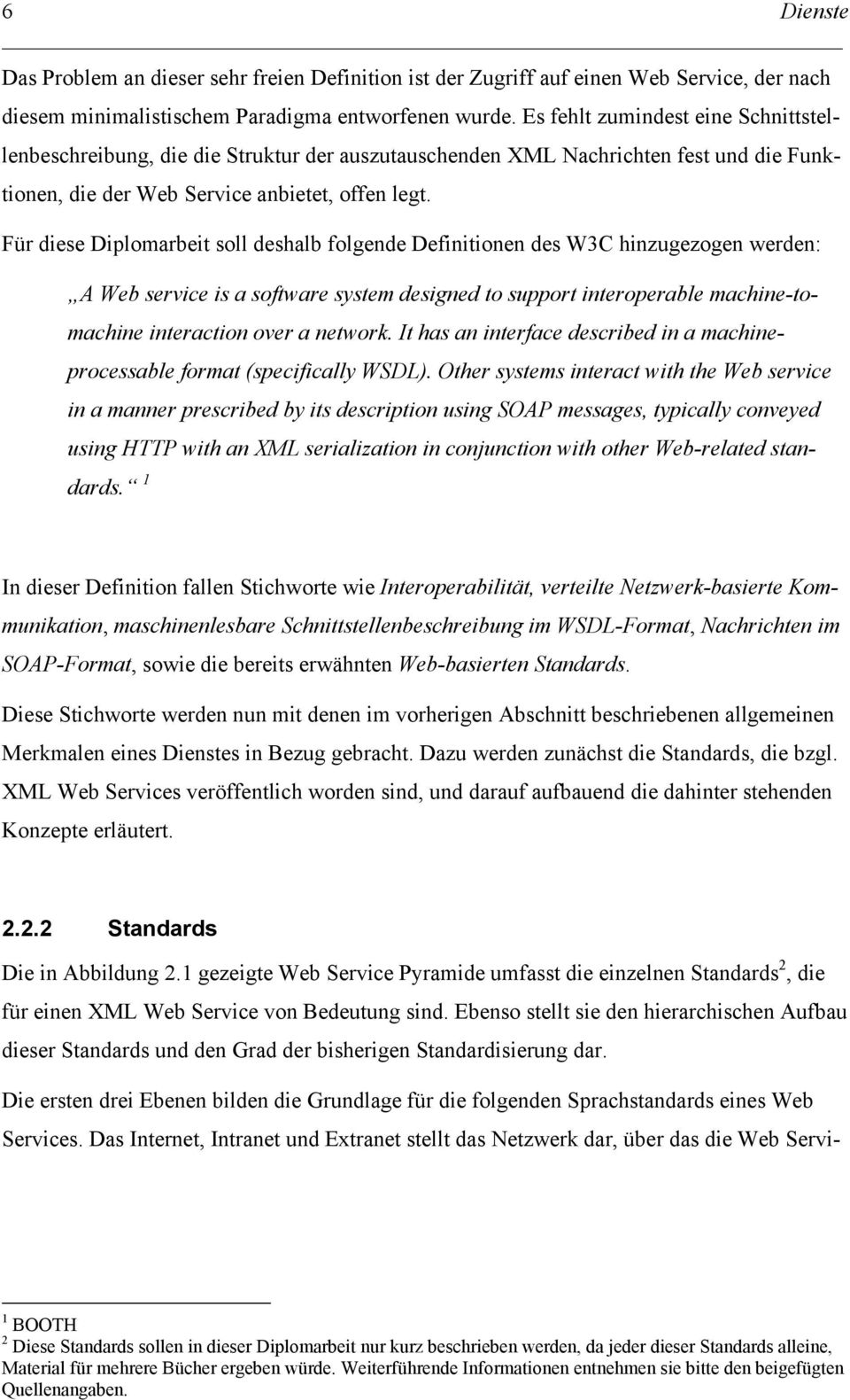 Für diese Diplomarbeit soll deshalb folgende Definitionen des W3C hinzugezogen werden: A Web service is a software system designed to support interoperable machine-tomachine interaction over a