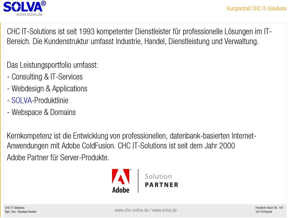 Das Leistungsportfolio umfasst: - Consulting & IT-Services - Webdesign & Applications - SOLVA-Produktlinie - Webspace &