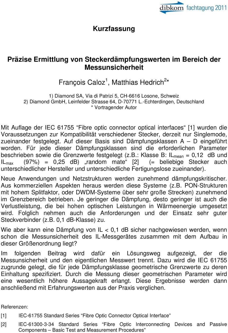 -Echterdingen, Deutschland * Vortragender Autor Mit Auflage der IEC 61755 Fibre optic connector optical interfaces [1] wurden die Voraussetzungen zur Kompatibilität verschiedener Stecker, derzeit nur