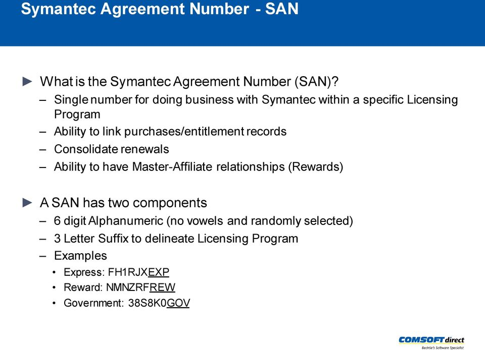 purchases/entitlement records Consolidate renewals Ability to have Master-Affiliate relationships (Rewards) A SAN has