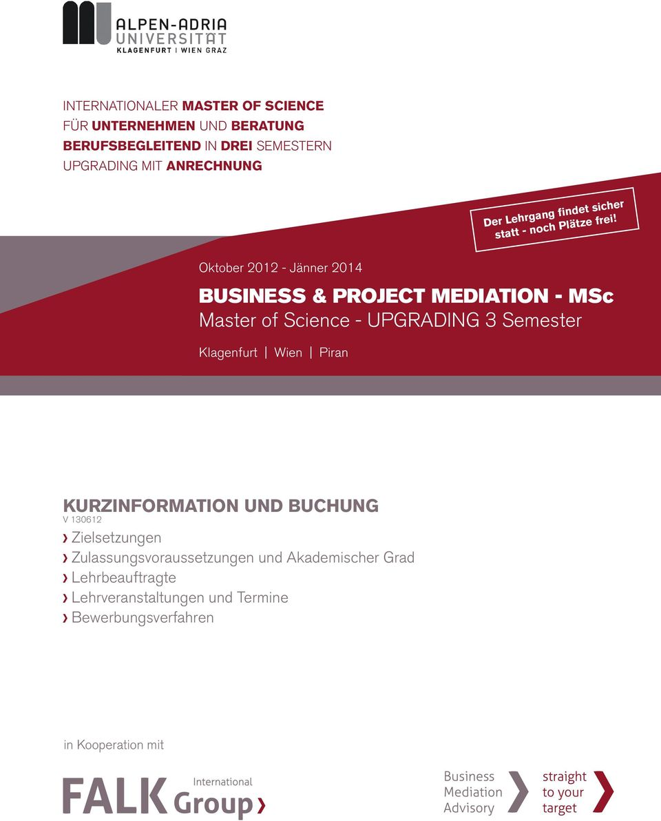 Oktober 2012 - Jänner 2014 BUSINESS & PROJECT MEDIATION - MSc Master of Science - UPGRADING 3 Semester Wien Piran