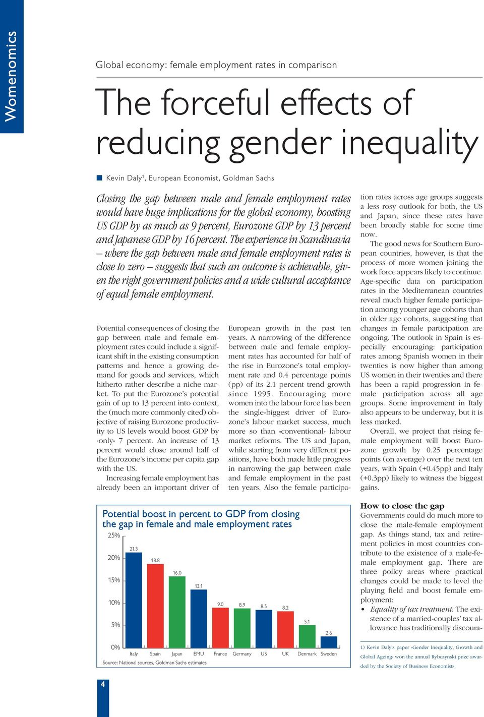 The experience in Scandinavia where the gap between male and female employment rates is close to zero suggests that such an outcome is achievable, given the right government policies and a wide