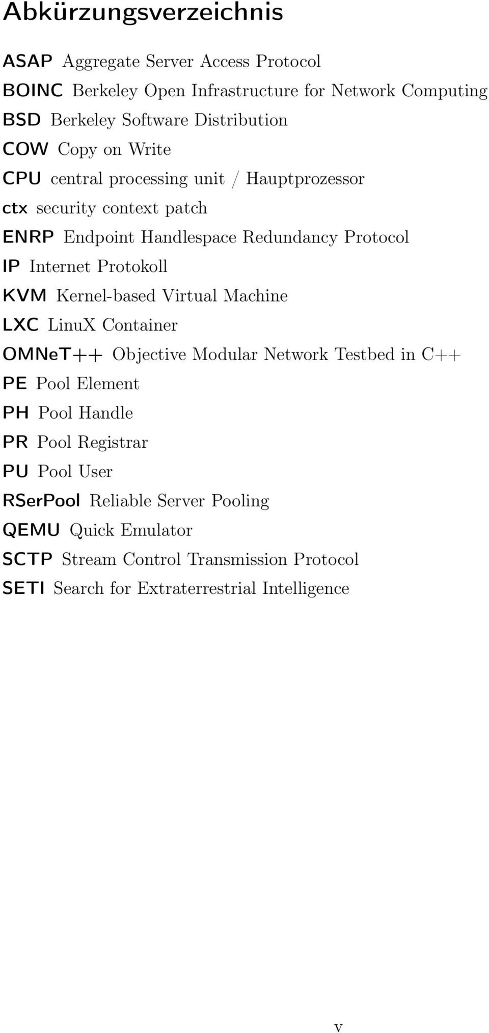 Protokoll KVM Kernel-based Virtual Machine LXC LinuX Container OMNeT++ Objective Modular Network Testbed in C++ PE Pool Element PH Pool Handle PR Pool