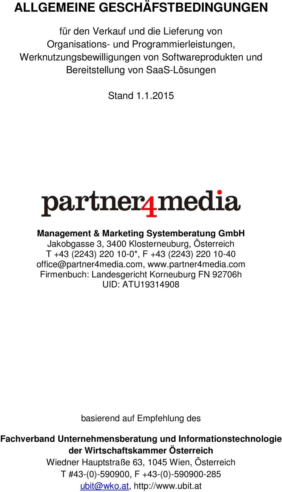 1.2015 Management & Marketing Systemberatung GmbH Jakobgasse 3, 3400 Klosterneuburg, Österreich T +43 (2243) 220 10-0*, F +43 (2243) 220 10-40 office@partner4media.com, www.