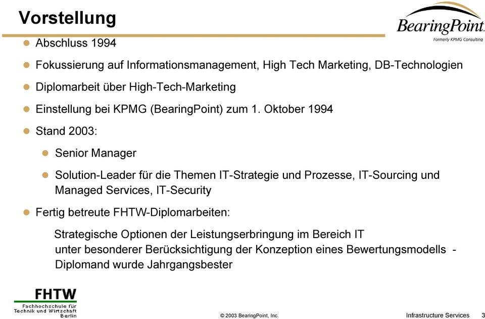 Oktober 1994 Stand 2003: Senior Manager Solution-Leader für die Themen IT-Strategie und Prozesse, IT-Sourcing und Managed Services, IT-Security