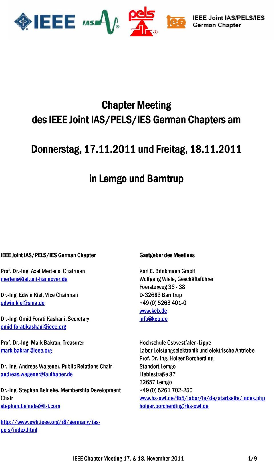 bakran@ieee.org Dr.-Ing. Andreas Wagener, Public Relations Chair andreas.wagener@faulhaber.de Dr.-Ing. Stephan Beineke, Membership Development Chair stephan.beineke@lt-i.
