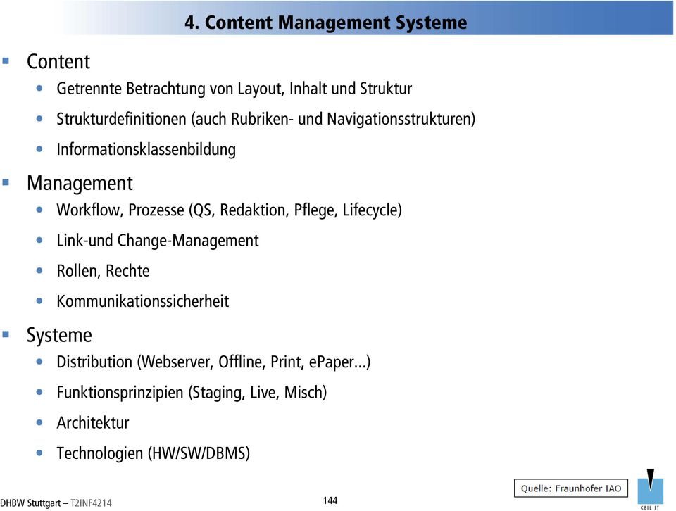 Lifecycle) Link-und Change-Management Rollen, Rechte Kommunikationssicherheit Systeme Distribution (Webserver,