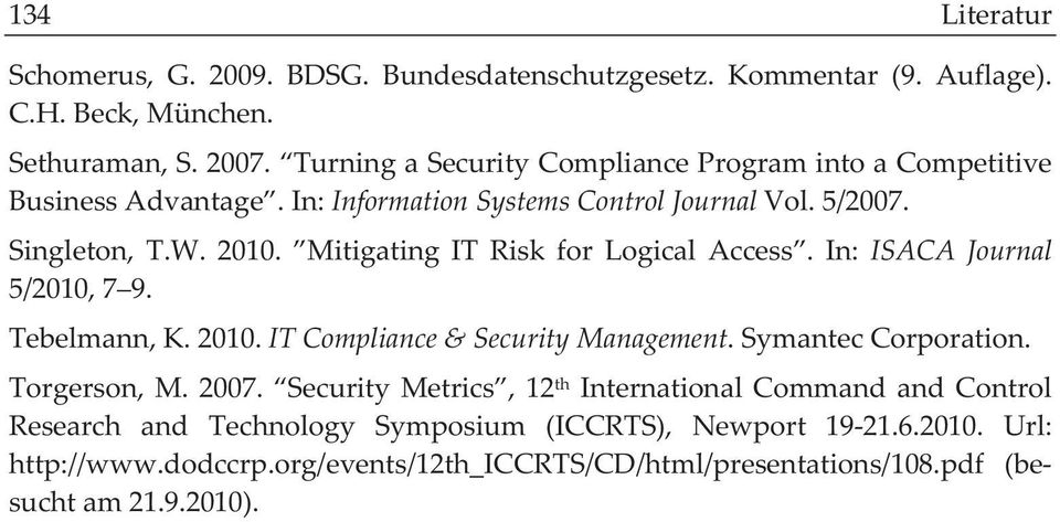 Mitigating IT Risk for Logical Access. In: ISACA Journal 5/2010, 79. Tebelmann, K. 2010. IT Compliance & Security Management. Symantec Corporation. Torgerson, M. 2007.