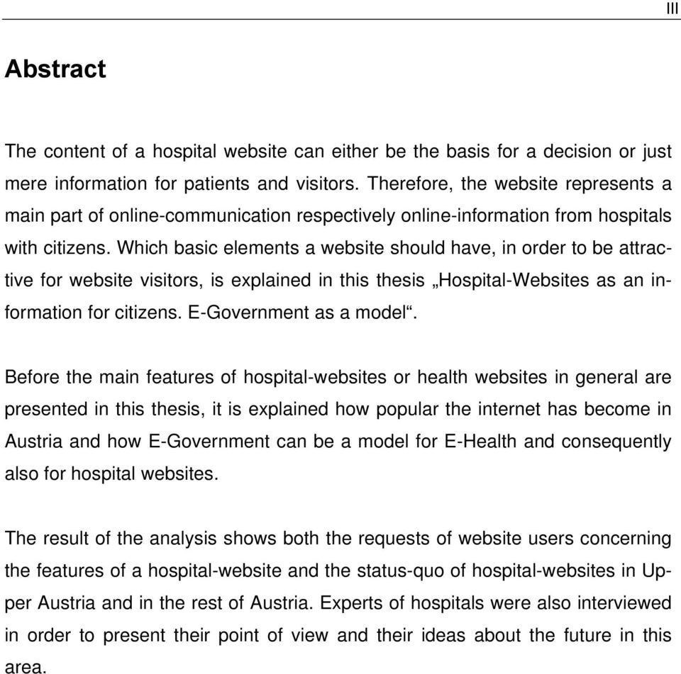 Which basic elements a website should have, in order to be attractive for website visitors, is explained in this thesis Hospital-Websites as an information for citizens. E-Government as a model.