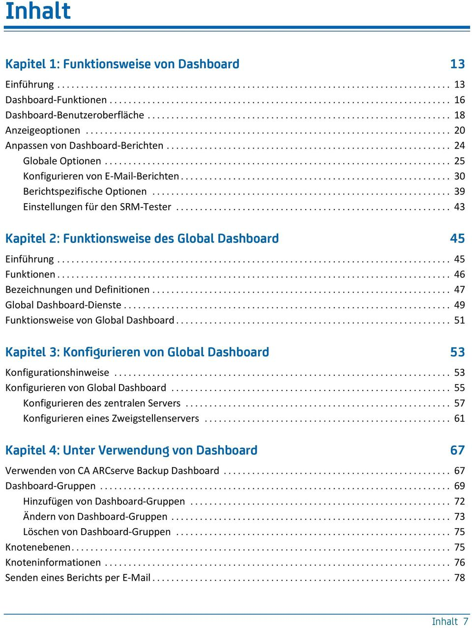 .. 43 Kapitel 2: Funktionsweise des Global Dashboard 45 Einführung... 45 Funktionen... 46 Bezeichnungen und Definitionen... 47 Global Dashboard-Dienste... 49 Funktionsweise von Global Dashboard.