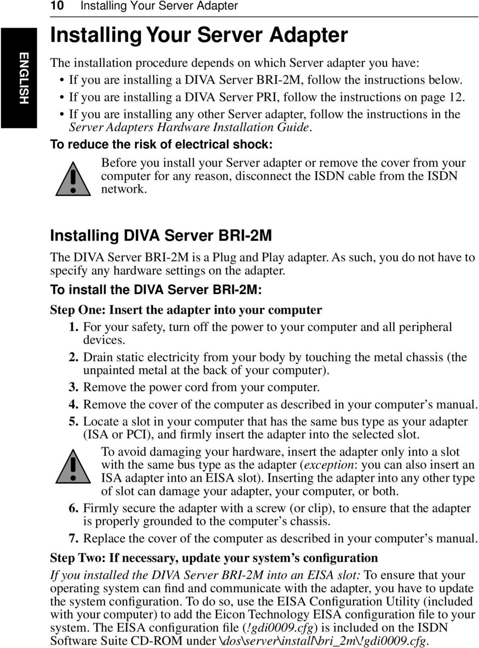 If you are installing any other Server adapter, follow the instructions in the Server Adapters Hardware Installation Guide.
