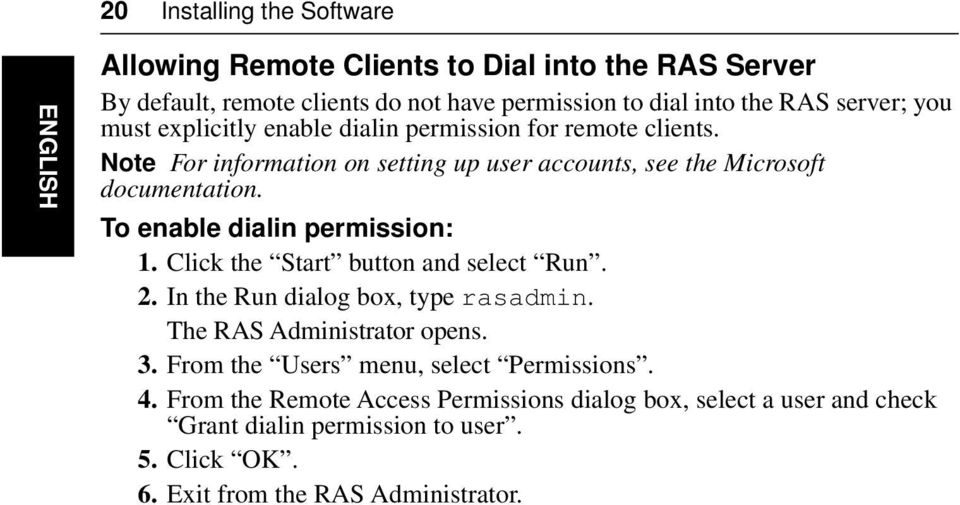 To enable dialin permission: 1. Click the Start button and select Run. 2. In the Run dialog box, type rasadmin. The RAS Administrator opens. 3.