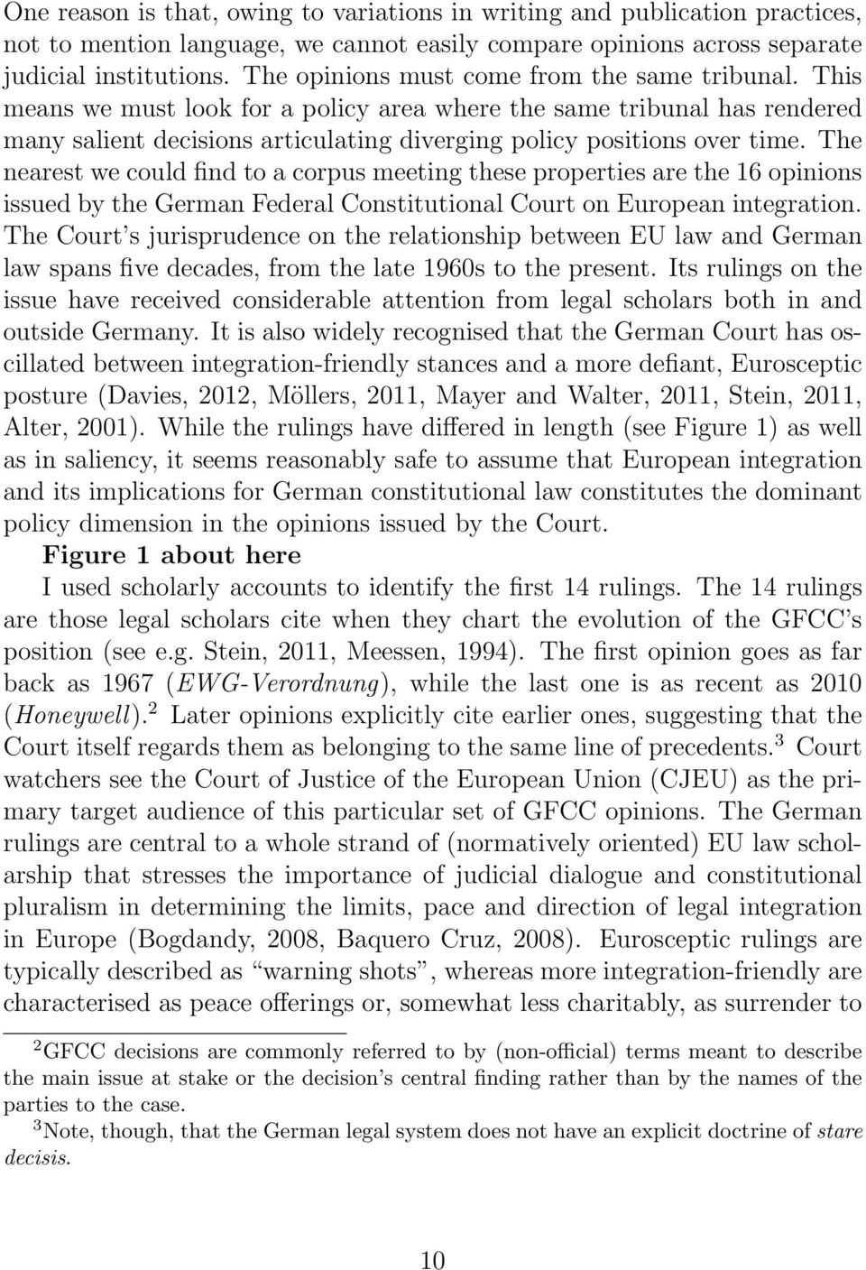 The nearest we could find to a corpus meeting these properties are the 16 opinions issued by the German Federal Constitutional Court on European integration.