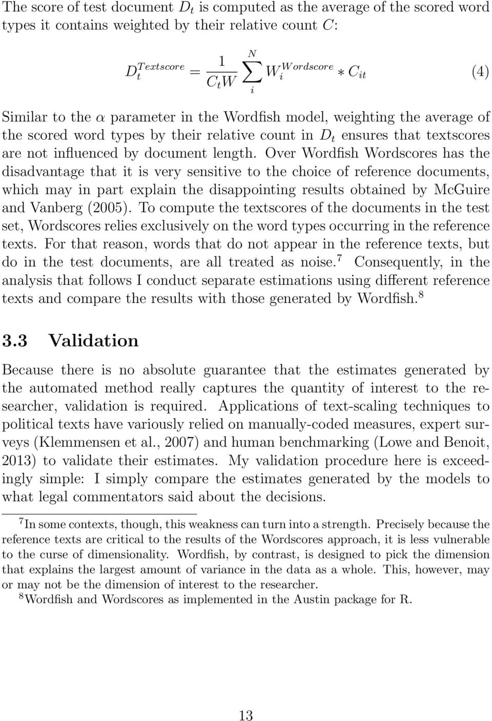 Over Wordfish Wordscores has the disadvantage that it is very sensitive to the choice of reference documents, which may in part explain the disappointing results obtained by McGuire and Vanberg