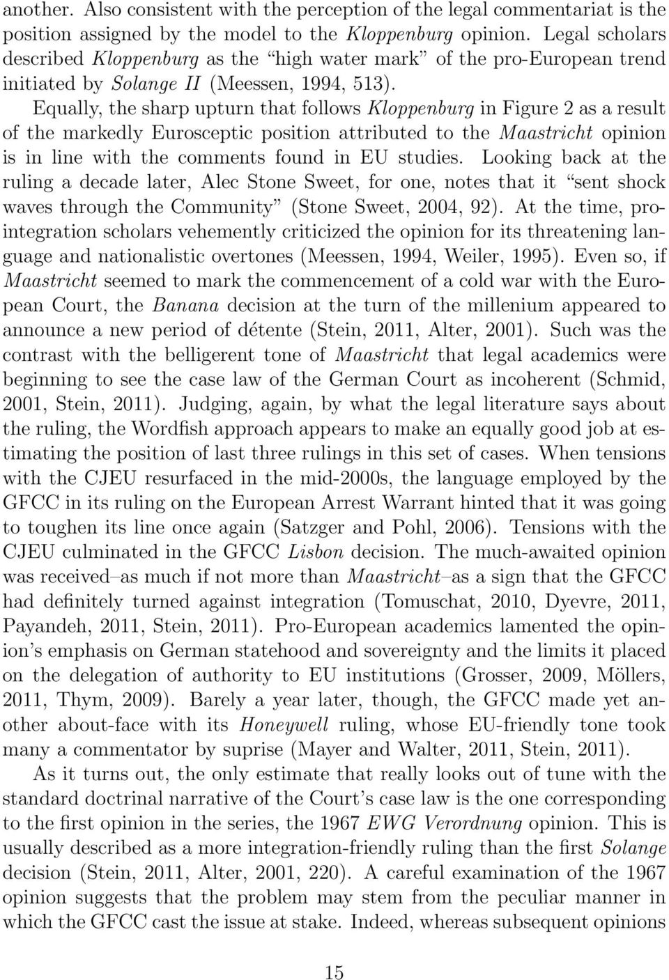 Equally, the sharp upturn that follows Kloppenburg in Figure 2 as a result of the markedly Eurosceptic position attributed to the Maastricht opinion is in line with the comments found in EU studies.