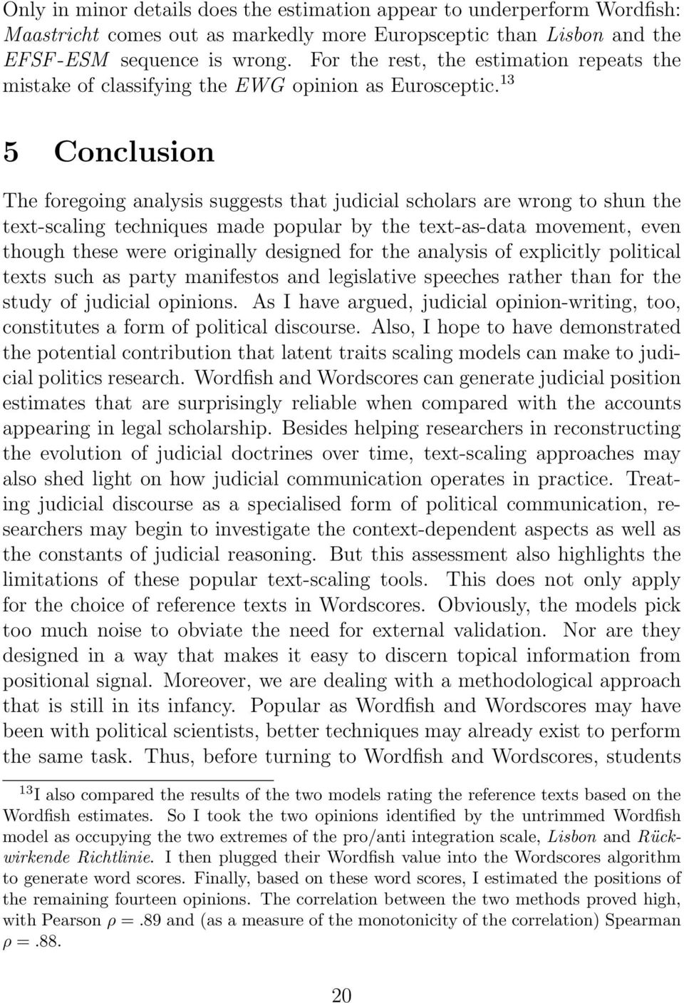 13 5 Conclusion The foregoing analysis suggests that judicial scholars are wrong to shun the text-scaling techniques made popular by the text-as-data movement, even though these were originally