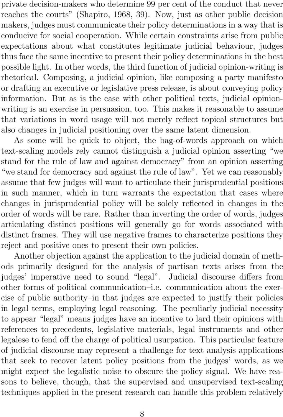 While certain constraints arise from public expectations about what constitutes legitimate judicial behaviour, judges thus face the same incentive to present their policy determinations in the best