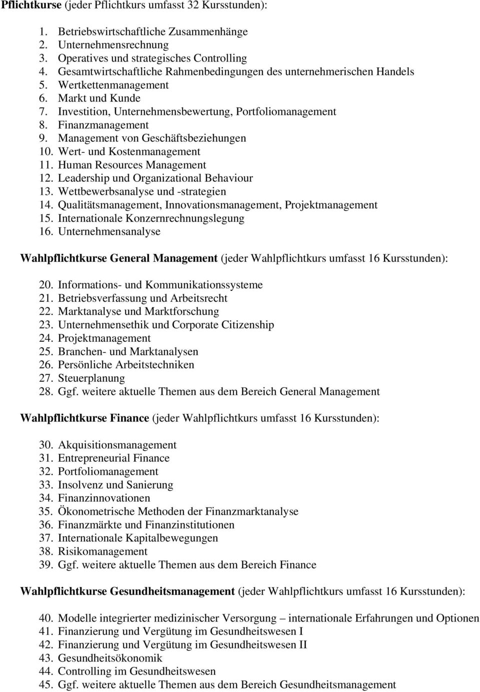 Management von Geschäftsbeziehungen 10. Wert- und Kostenmanagement 11. Human Resources Management 12. Leadership und Organizational Behaviour 13. Wettbewerbsanalyse und -strategien 14.