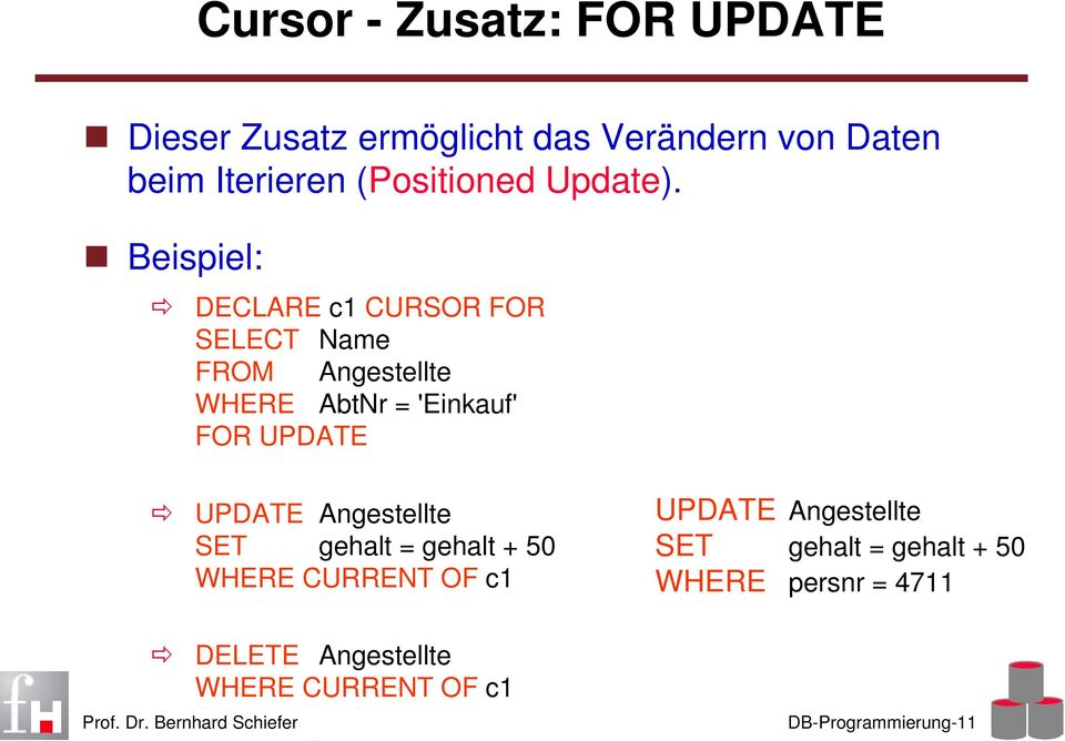 Beispiel: DECLARE c1 CURSOR FOR SELECT Name FROM Angestellte WHERE AbtNr = 'Einkauf' FOR UPDATE