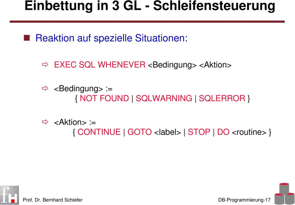 <Aktion> <Bedingung> := { NOT FOUND SQLWARNING SQLERROR }