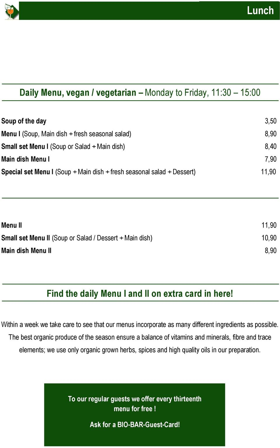 the daily Menu I and II on extra card in here! Within a week we take care to see that our menus incorporate as many different ingredients as possible.