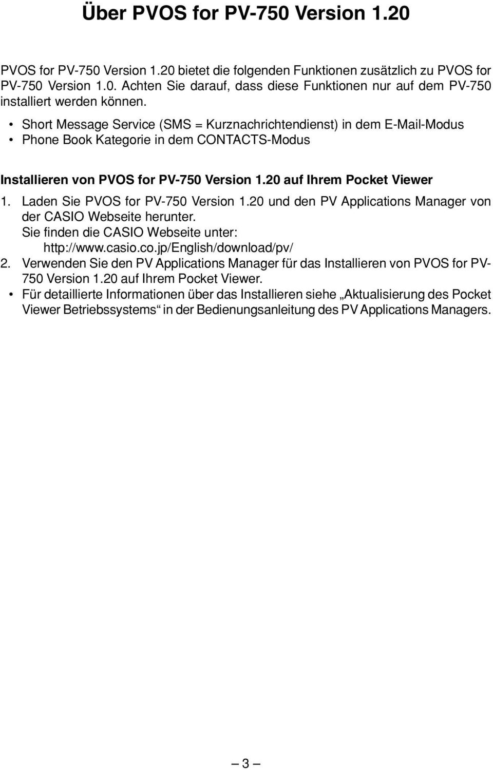 Laden Sie PVOS for PV-750 Version 1.20 und den PV Applications Manager von der CASIO Webseite herunter. Sie finden die CASIO Webseite unter: http://www.casio.co.jp/english/download/pv/ 2.