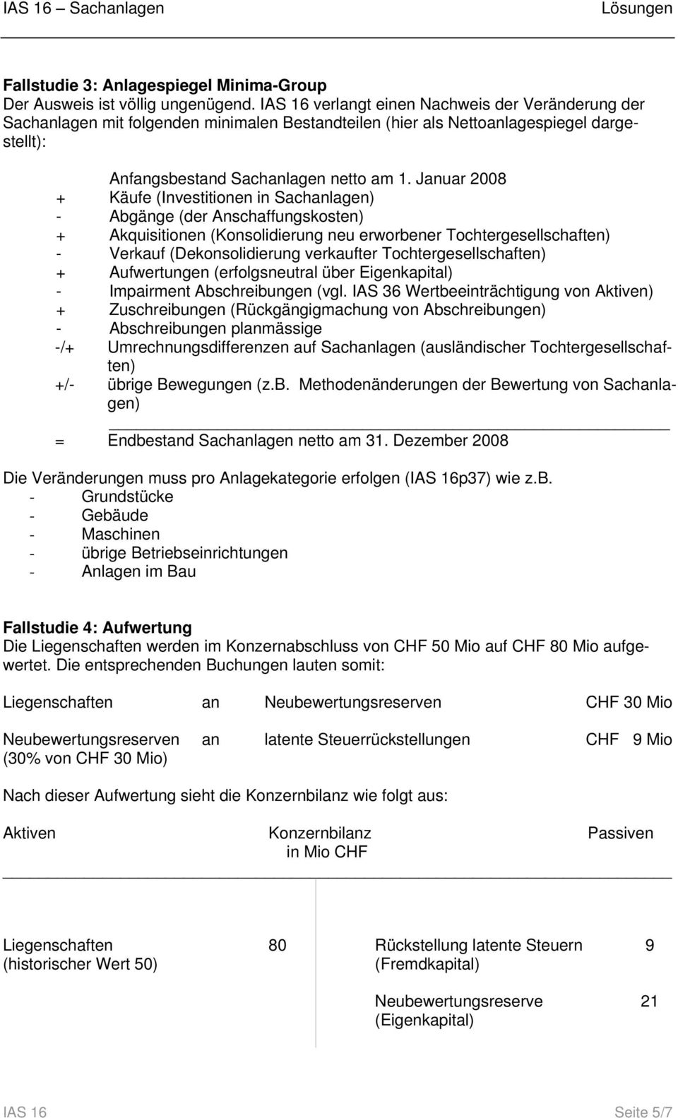 Januar 2008 + Käufe (Investitionen in Sachanlagen) (der Anschaffungskosten) + Akquisitionen (Konsolidierung neu erworbener Tochtergesellschaften) - Verkauf (Dekonsolidierung verkaufter