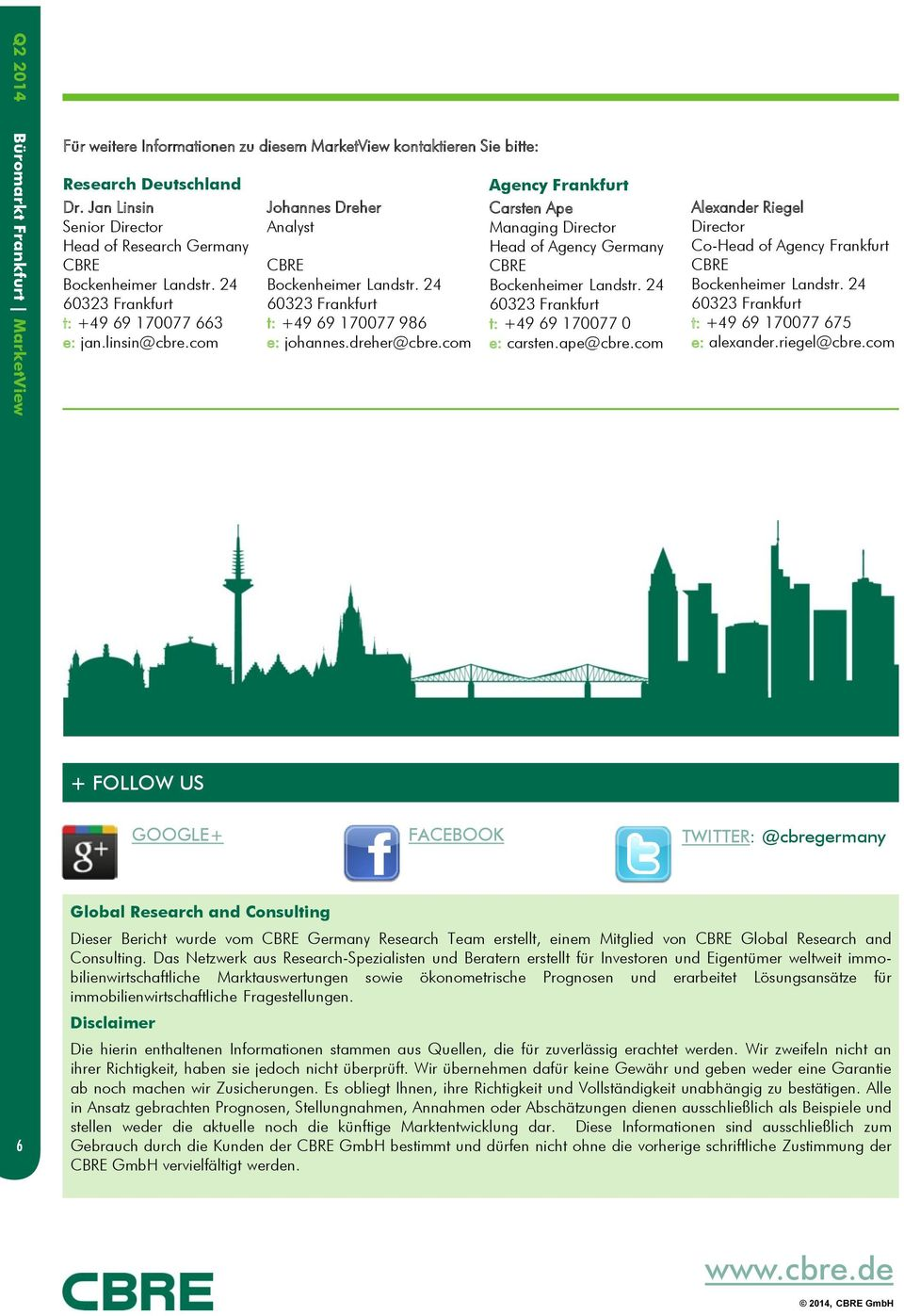 com Agency Frankfurt Carsten Ape Managing Director Head of Agency Germany 6323 Frankfurt t: +49 69 1777 e: carsten.ape@cbre.