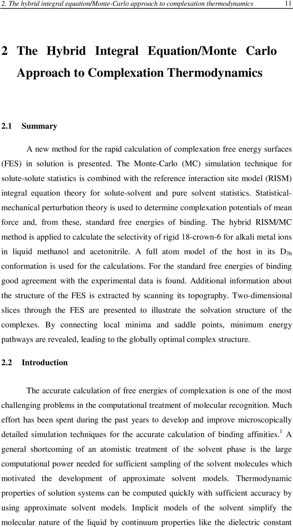 The Monte-Carlo (MC) simulation technique for solute-solute statistics is combined with the reference interaction site model (RISM) integral equation theory for solute-solvent and pure solvent