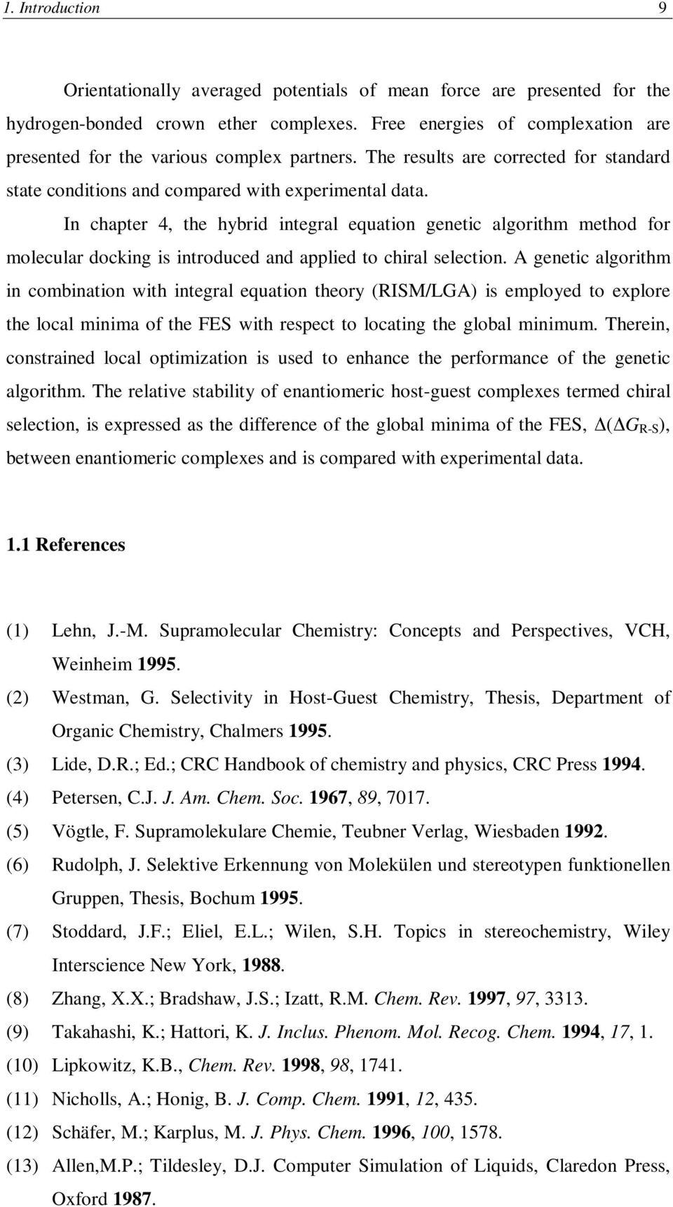 In chapter 4, the hybrid integral equation genetic algorithm method for molecular docking is introduced and applied to chiral selection.