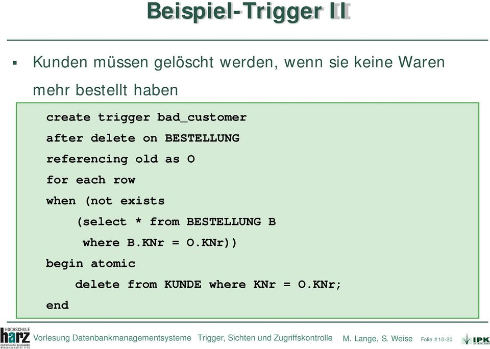 (select * from BESTELLUNG B where B.KNr = O.KNr)) begin atomic delete from KUNDE where KNr = O.