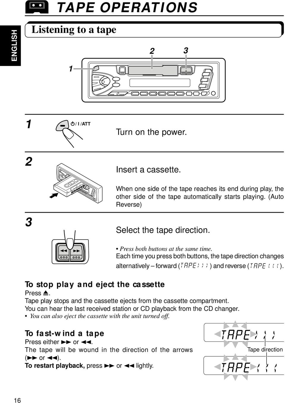 To stop play and eject the cassette Press 0. Tape play stops and the cassette ejects from the cassette compartment. You can hear the last received station or CD playback from the CD changer.