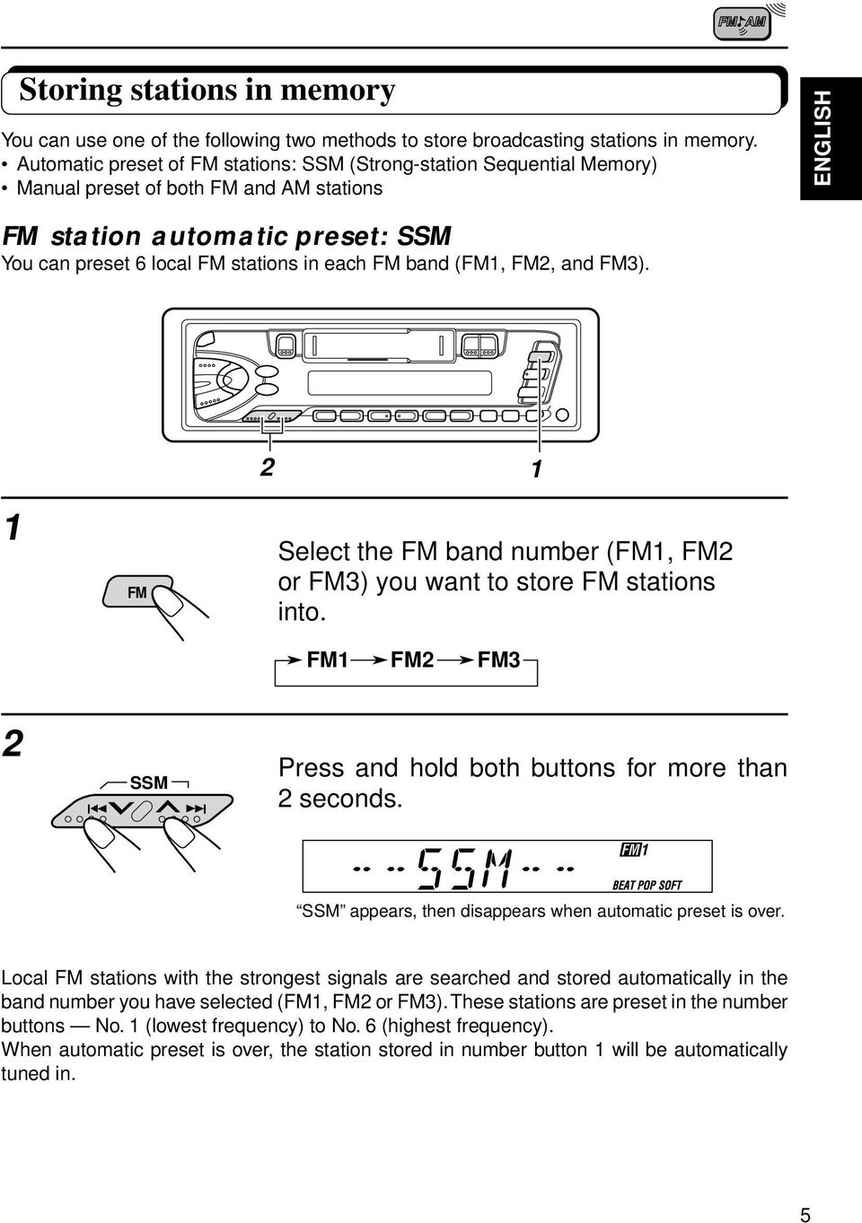 (FM, FM, and FM). FM Select the FM band number (FM, FM or FM) you want to store FM stations into. FM FM FM SSM Press and hold both buttons for more than seconds.