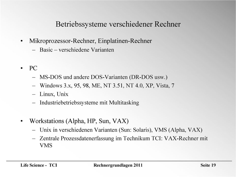 0, XP, Vista, 7 Linux, Unix Industriebetriebssysteme mit Multitasking Workstations (Alpha, HP, Sun, VAX) Unix in