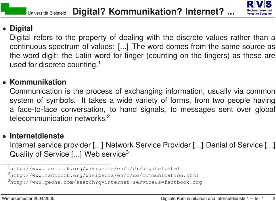 1 Kommunikation Communication is the process of exchanging information, usually via common system of symbols.