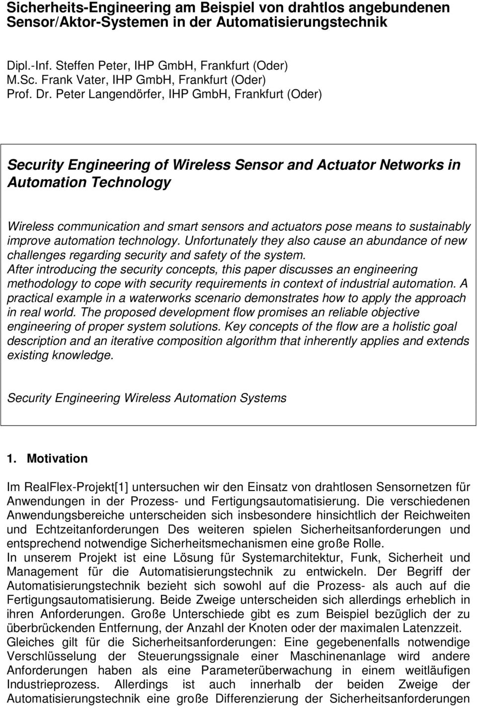 Peter Langendörfer, IHP GmbH, Frankfurt (Oder) Security Engineering of Wireless Sensor and Actuator Networks in Automation Technology Wireless communication and smart sensors and actuators pose means