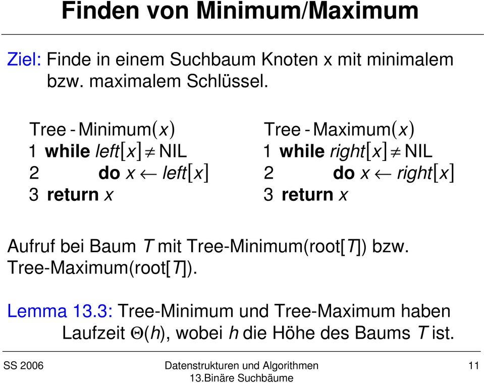 ( x) Tree - Minimum 1 while left[ x] NIL 2 do x left return x [ x] ( x) [ x] Tree - Maximum 1 while