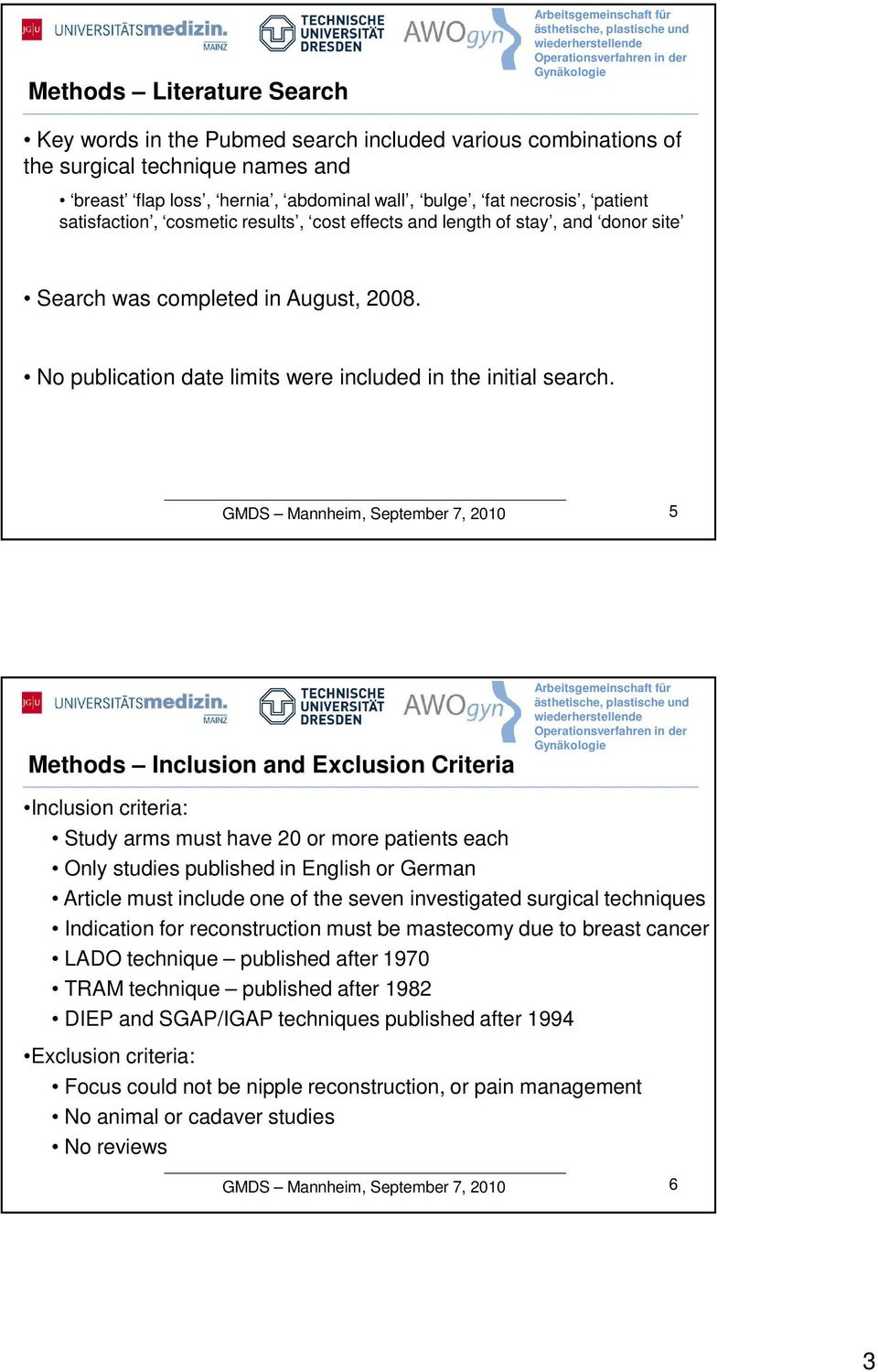 5 Methods Inclusion and Exclusion Criteria Inclusion criteria: Study arms must have 20 or more patients each Only studies published in English or German Article must include one of the seven