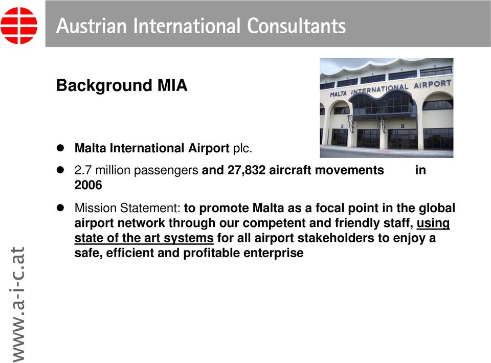 promote Malta as a focal point in the global airport network through our competent and