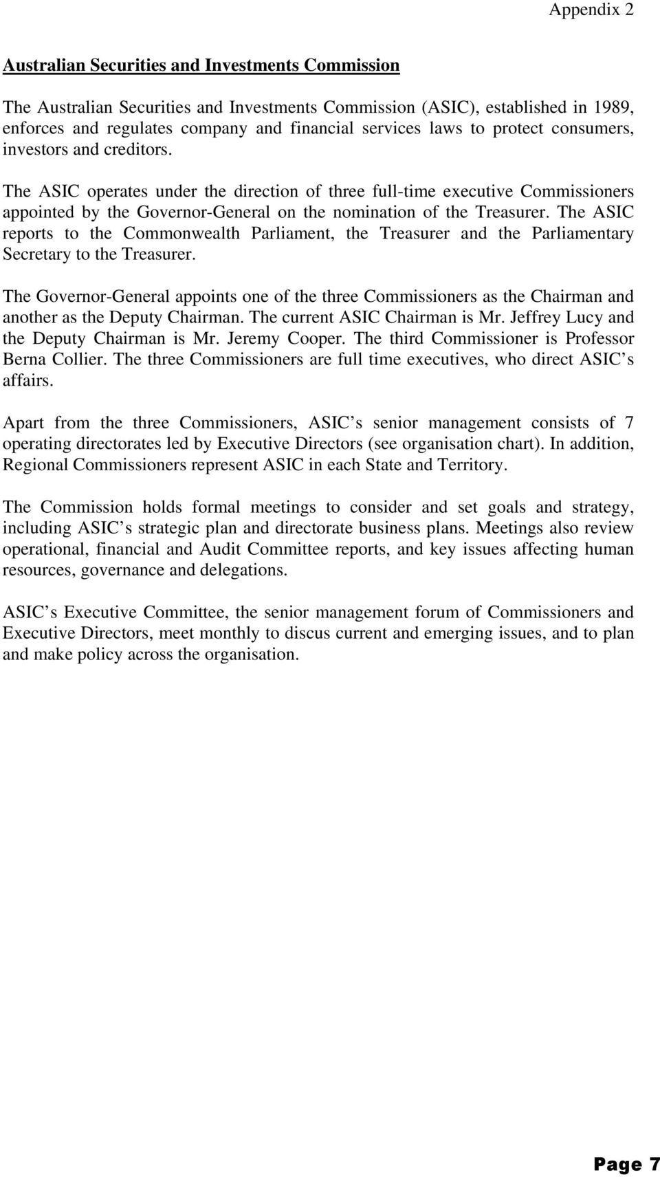 The ASIC reports to the Commonwealth Parliament, the Treasurer and the Parliamentary Secretary to the Treasurer.