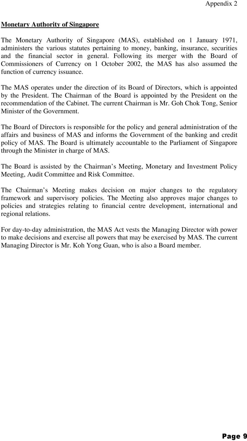 The MAS operates under the direction of its Board of Directors, which is appointed by the President. The Chairman of the Board is appointed by the President on the recommendation of the Cabinet.