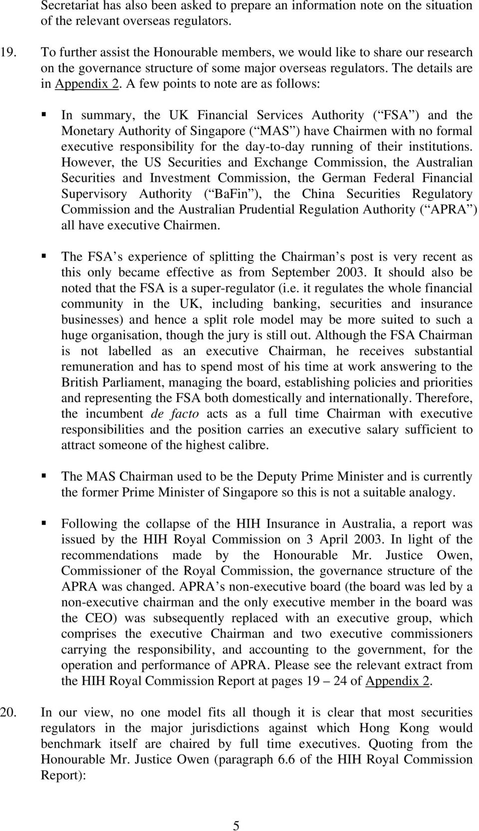 A few points to note are as follows: In summary, the UK Financial Services Authority ( FSA ) and the Monetary Authority of Singapore ( MAS ) have Chairmen with no formal executive responsibility for