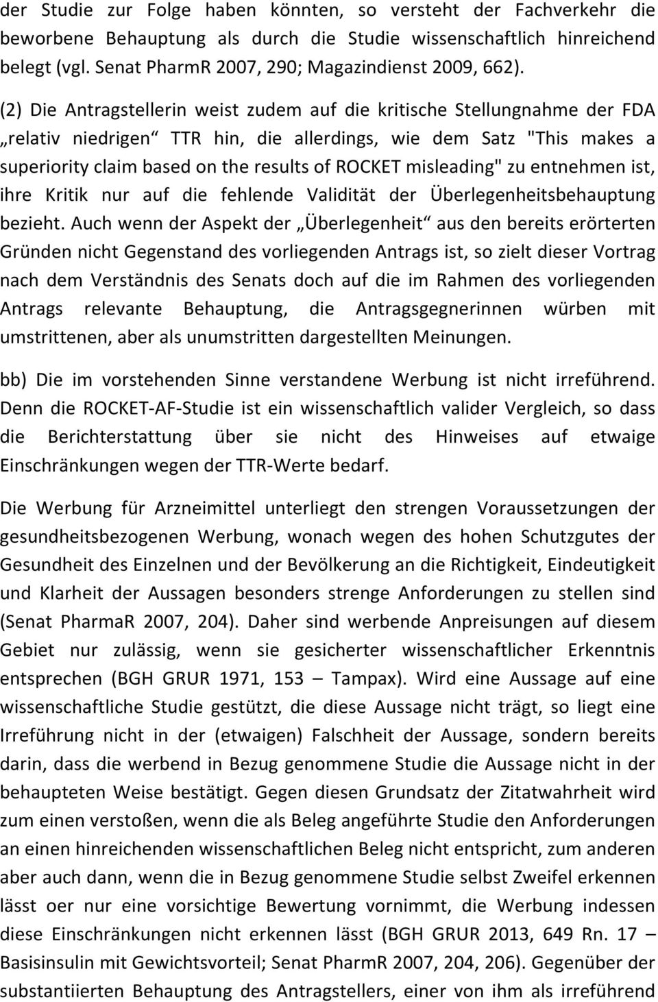 "(2) Die Antragstellerin weist zudem auf die kritische Stellungnahme der FDA relativ niedrigen TTR hin, die allerdings, wie dem Satz ""This makes a superiority claim based on the results of ROCKET"