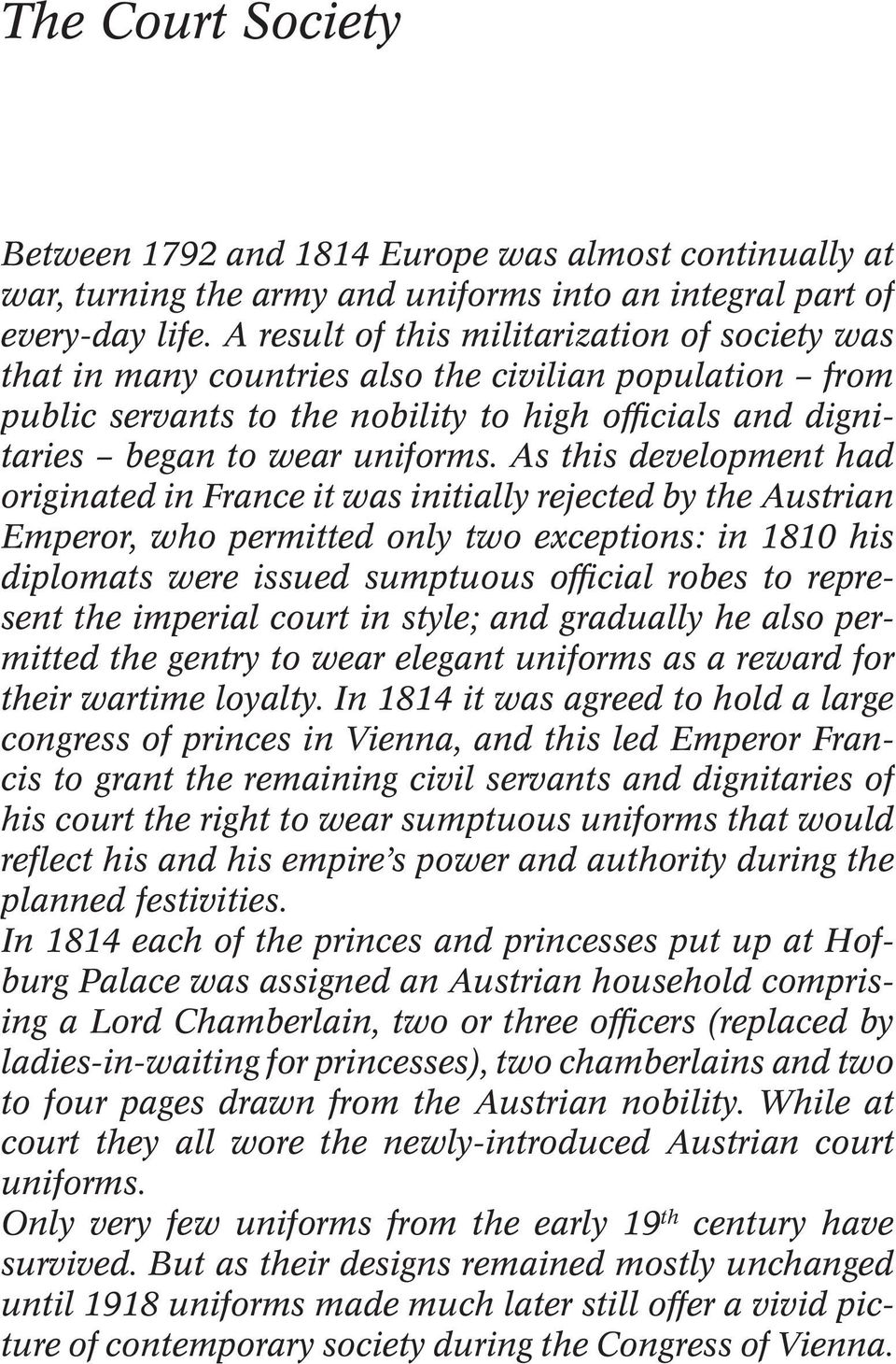 As this development had originated in France it was initially rejected by the Austrian Emperor, who permitted only two exceptions: in 1810 his diplomats were issued sumptuous official robes to