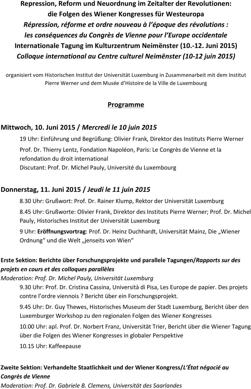 Juni 2015) Colloque international au Centre culturel Neimënster (10-12 juin 2015) organisiert vom Historischen Institut der Universität Luxemburg in Zusammenarbeit mit dem Institut Pierre Werner und
