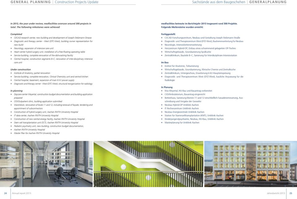 Folgende Meilensteine wurden erreicht: Completed CECAD research center, new building and development of Joseph-Stelzmann-Strasse Diagnostic and therapy center - West (DTC-West), building owner