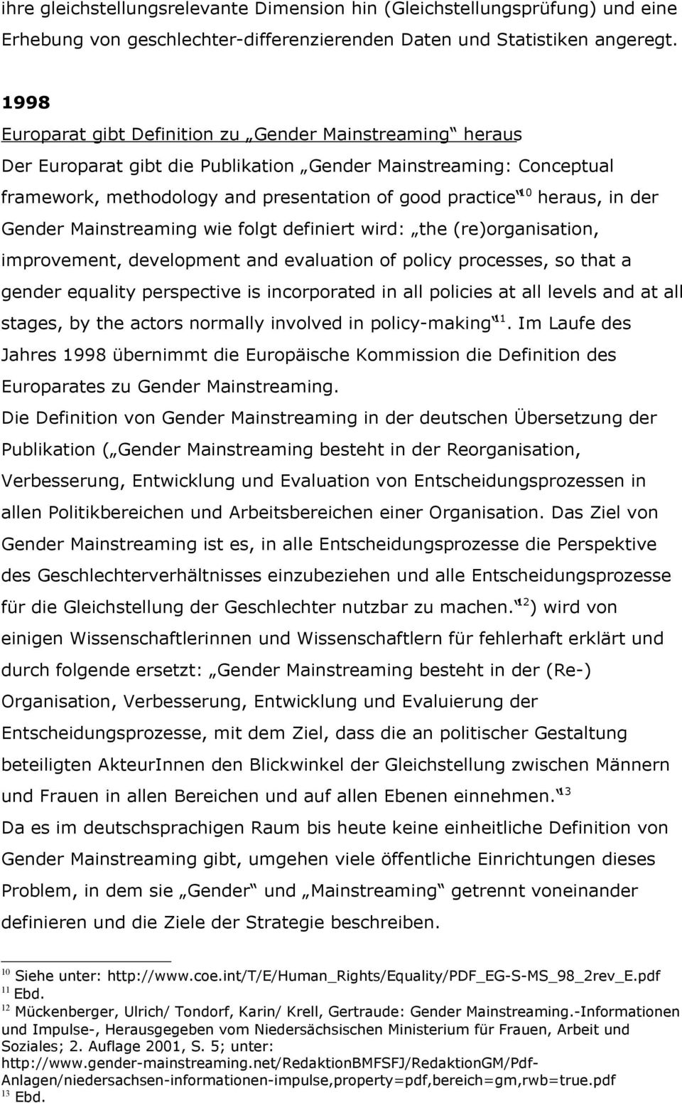 in der Gender Mainstreaming wie folgt definiert wird: the (re)organisation, improvement, development and evaluation of policy processes, so that a gender equality perspective is incorporated in all