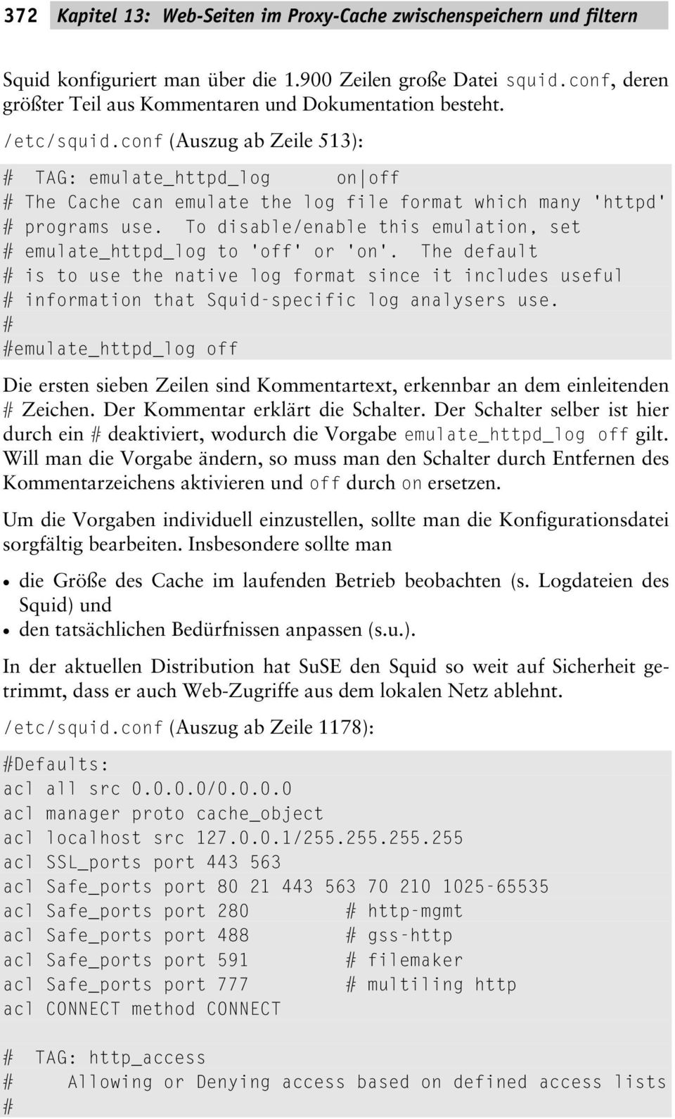conf (Auszug ab Zeile 513): TAG: emulate_httpd_log on off The Cache can emulate the log file format which many 'httpd' programs use.