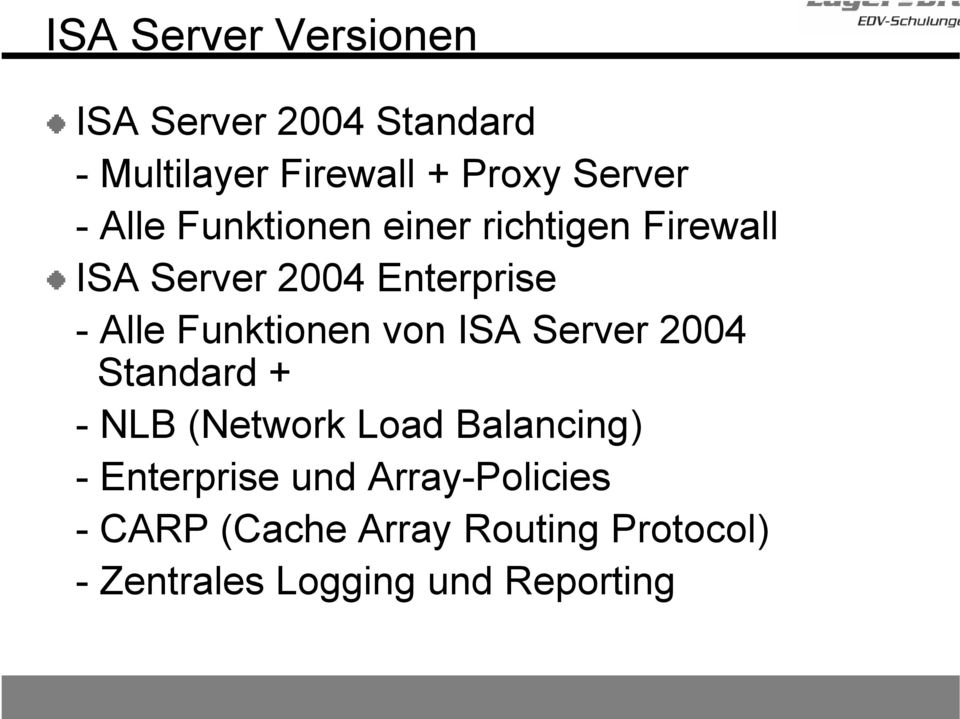 Funktionen von ISA Server 2004 Standard + - NLB (Network Load Balancing) -